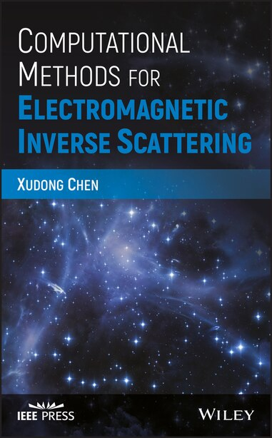 Computational Methods for Electromagnetic Inverse Scattering by Xudong Chen