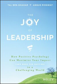 The Joy of Leadership: How Positive Psychology Can Maximize Your Impact (and Make You Happier) in a…