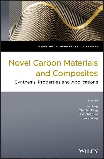 Novel Carbon Materials and Composites: Synthesis, Properties and Applications by Xin Jiang