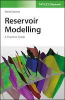 Reservoir Modelling: A Practical Guide