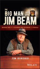 The Big Man of Jim Beam: Booker Noe And the Number-One Bourbon In the World
