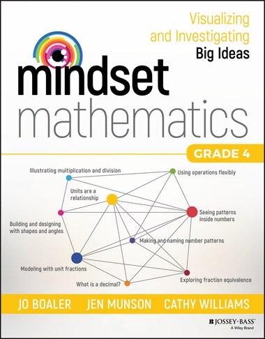 Mindset Mathematics: Visualizing and Investigating Big Ideas, Grade 4 by Jo Boaler