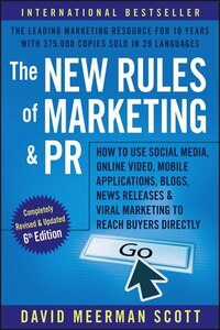 The New Rules of Marketing and PR: How to Use Social Media, Online Video, Mobile Applications…