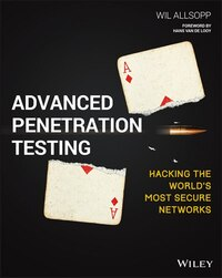 Advanced Penetration Testing: Hacking the Worlds Most Secure Networks