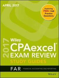 Wiley CPAexcel Exam Review April 2017 Study Guide: Financial Accounting and Reporting