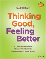 Thinking Good, Feeling Better: A Cognitive Behavioural Therapy Workbook for Adolescents and Young…