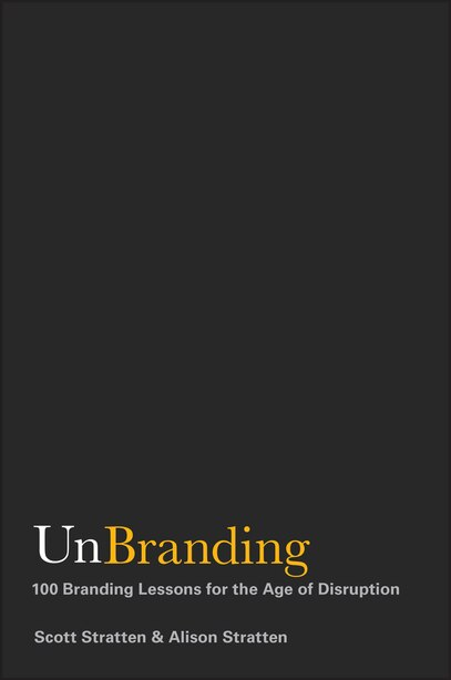 UnBranding: 100 Branding Lessons for the Age of Disruption by Scott Stratten
