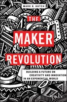 The Maker Revolution: Building a Future on Creativity and Innovation in an Exponential World