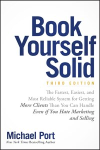 Book Yourself Solid: The Fastest, Easiest, and Most Reliable System for Getting More Clients Than…
