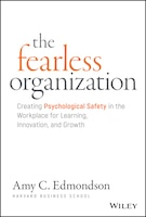 The Fearless Organization: Creating Psychological Safety in the Workplace for Learning, Innovation…