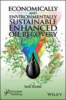 Economically and Environmentally Sustainable Enhanced Oil Recovery by M. R. Islam