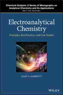 Electroanalytical Chemistry: Principles, Best Practices, And Case Studies by Gary A. Mabbott