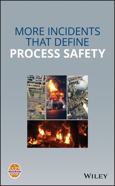 More Incidents That Define Process Safety by CCPS (Center for Chemical Process Safety)