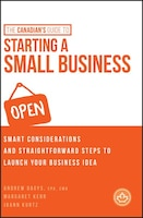 The Canadian's Guide to Starting a Small Business: Smart Considerations and Straightforward Steps…
