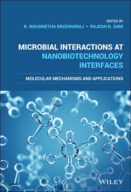 Microbial Interactions at Nanobiotechnology Interfaces: Molecular Mechanisms and Applications by R. Navanietha Krishnaraj