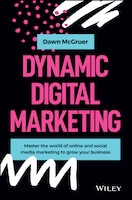 Dynamic Digital Marketing: Master The World Of Online And Social Media Marketing To Grow Your…