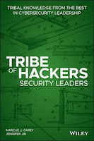 Tribe of Hackers Security Leaders: Tribal Knowledge from teh best in Cybersecurity Leadership