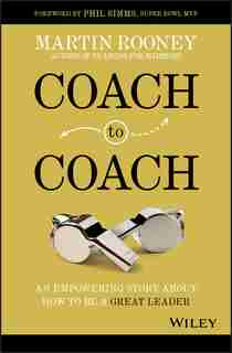 Coach to Coach: An Empowering Story About How to Be a Great Leader by Martin Rooney