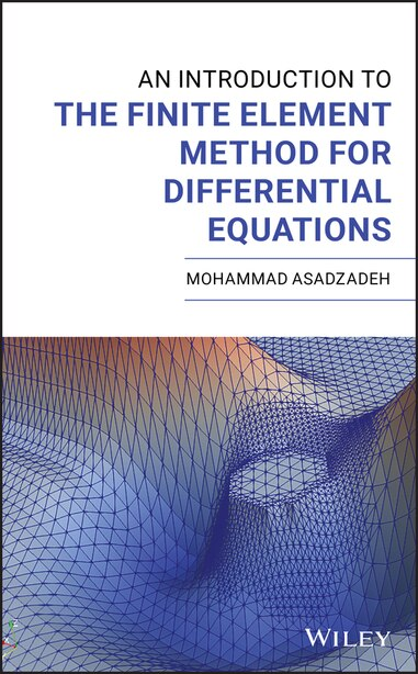 An Introduction To The Finite Element Method (fem) For Differential Equations by Mohammad Asadzadeh