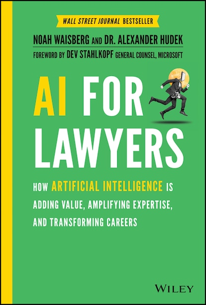 Ai For Lawyers: How Artificial Intelligence Is Transforming The Legal Profession by Noah Waisberg