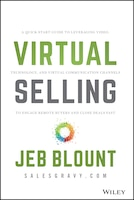 Virtual Selling: A Quick-start Guide To Leveraging Video, Technology, And Virtual Communication…