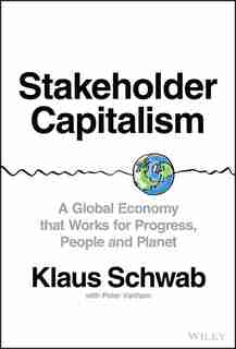 Stakeholder Capitalism: A Global Economy That Works For Progress, People And Planet by Klaus Schwab