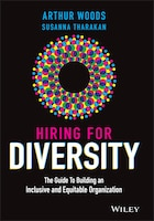 Hiring For Diversity: The Guide To Building An Inclusive And Equitable Organization