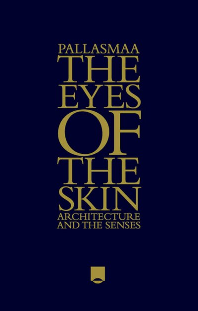 the central theme of experience in pallasmaas essay the eyes of the skin architecture and the senses The eye: a very short chemistry has always been the central discipline that underpins both the physical and biological sciences  radical skin, moderate masks.