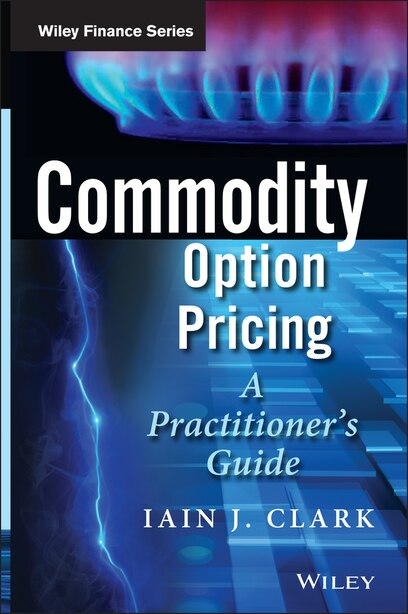 Commodity Option Pricing: A Practitioner's Guide by Iain J. Clark