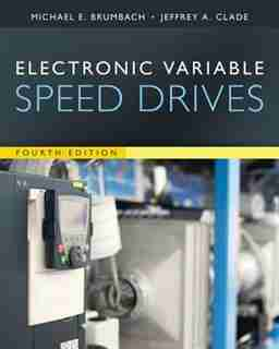 Electronic Variable Speed Drives by Michael E. Brumbach