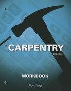 Workbook For Vogt?s Carpentry, 6th