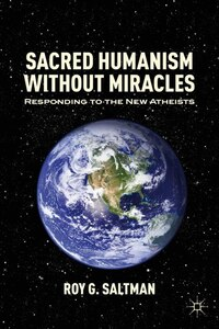 Sacred Humanism Without Miracles: Responding to the New Atheists