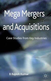 Mega Mergers and Acquisitions: Case Studies from Key Industries