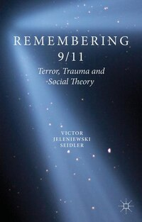 Remembering 9/11: Terror, Trauma and Social Theory