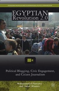 Egyptian Revolution 2.0: Political Blogging, Civic Engagement, and Citizen Journalism