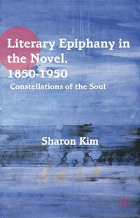 Literary Epiphany in the Novel, 1850-1950: Constellations of the Soul