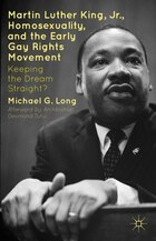 Martin Luther King Jr., Homosexuality, and the Early Gay Rights Movement: Keeping the Dream…