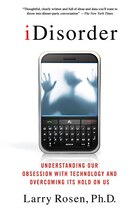 iDisorder: Understanding Our Obsession with Technology and Overcoming Its Hold on Us: Understanding…