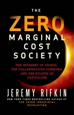 Book The Zero Marginal Cost Society: The Internet of Things, the Collaborative Commons, and the Eclipse… by Jeremy Rifkin