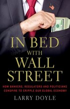 In Bed with Wall Street: How Bankers, Regulators and Politicians Conspire to Cripple Our Global…