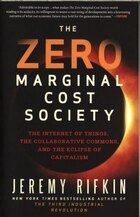 The Zero Marginal Cost Society: The Internet of Things, the Collaborative Commons, and the Eclipse…