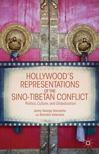 Hollywood's Representations of the Sino-Tibetan Conflict: Politics, Culture, and Globalization