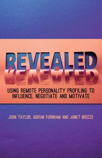 Revealed: Using Remote Personality Profiling to Influence, Negotiate and Motivate