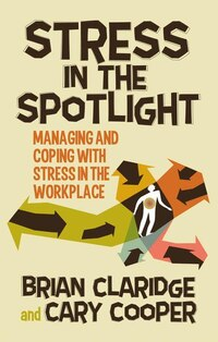 Stress in the Spotlight: Managing and Coping with Stress in the Workplace