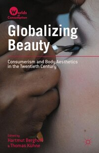 Globalizing Beauty: Consumerism and Body Aesthetics in the Twentieth Century