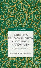 Instilling Religion in Greek and Turkish Nationalism: A Sacred Synthesis