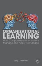 Organizational Learning: How Companies and Institutions Manage and Apply Knowledge