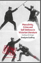 Masculinity, Crime and Self-Defence in Victorian Literature: Duelling with Danger