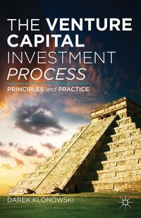 The Venture Capital Investment Process: Principles and Practice