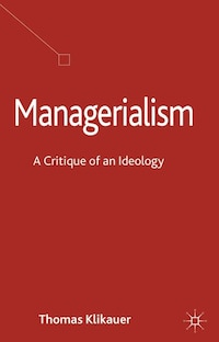 Managerialism: A Critique of an Ideology
